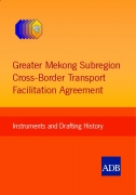Greater Mekong Subregion Cross Border Transport Facilitation Agreement Instruments and Drafting History
